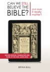 Can We Still Believe the Bible?: And does it really matter?