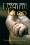 Ordinary People-Faithful God: More real-life stories of faith and commitment