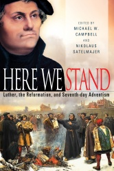 Here We Stand: Luther, the Reformation, and Seventh-day Adventism